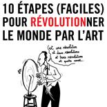 10 ÉTAPES (FACILES) POUR RÉVOLUTIONNER LE MONDE PAR L'ART @ espace projet